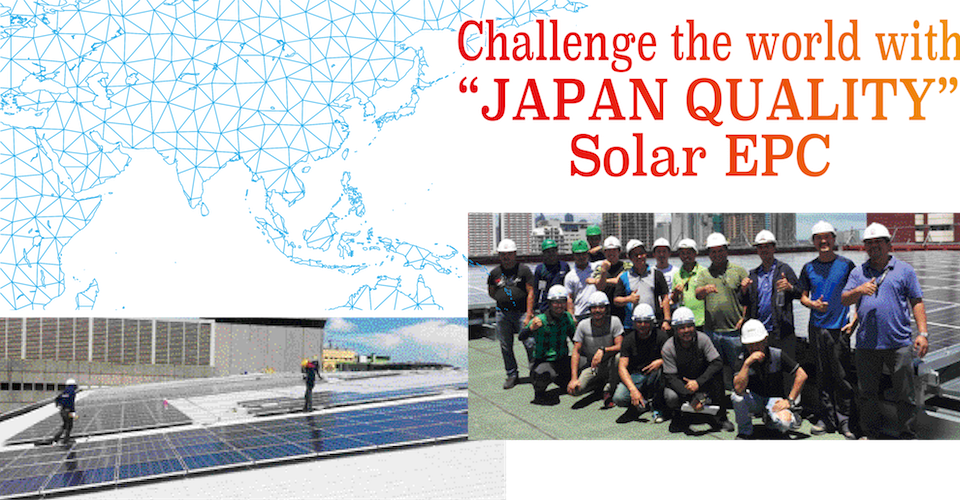 Challenge the world with'JAPAN QUALITY' Solar EPC
